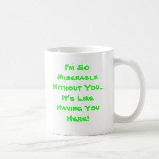I'm So Miserable Without You...It's Like Having... Classic White Coffee Mug