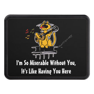 I'm So Miserable Without You, It's Like Having You Tow Hitch Cover