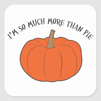 I'm so much more than pie (pumpkin) square sticker