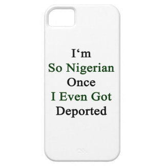 I'm So Nigerian Once I Even Got Deported iPhone 5 Cases