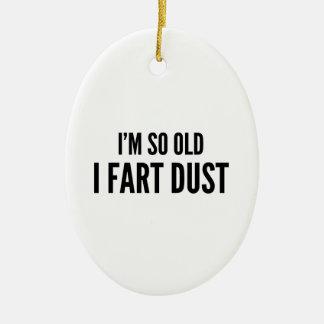 I'm so old I fart dust Ceramic Ornament
