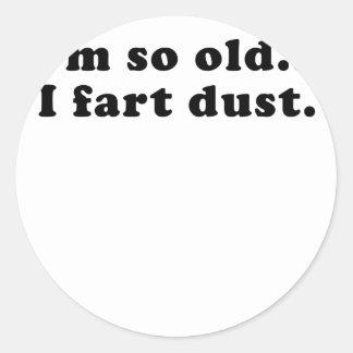 Im So Old I Fart Dust Classic Round Sticker
