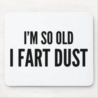 I'm so old I fart dust Mouse Pad