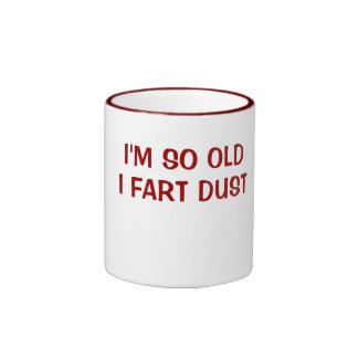 I'M SO OLD I FART DUST RINGER COFFEE MUG