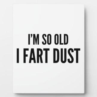 I'm so old I fart dust Plaque