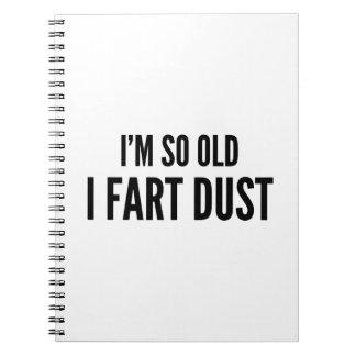 I'm so old I fart dust Spiral Notebook