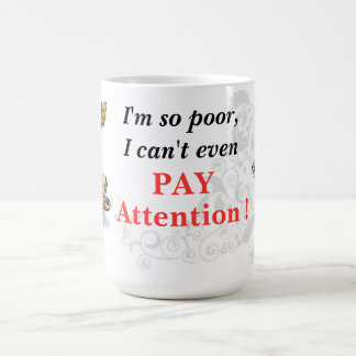 I'm so poor, I can't even PAY attention! Coffee Mug