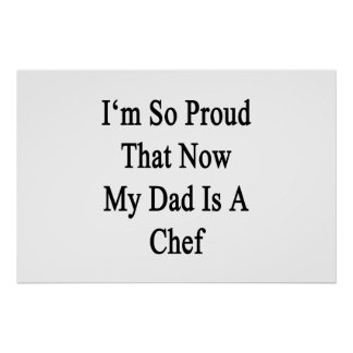 I'm So Proud That Now My Dad Is A Chef Poster