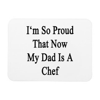 I'm So Proud That Now My Dad Is A Chef Rectangular Photo Magnet