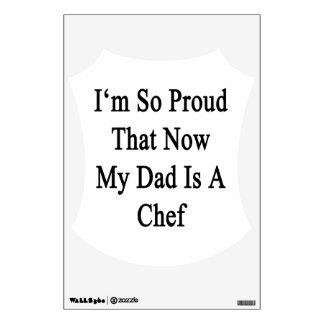 I'm So Proud That Now My Dad Is A Chef Room Sticker