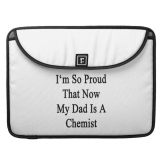 I'm So Proud That Now My Dad Is A Chemist MacBook Pro Sleeves