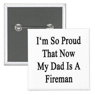 I'm So Proud That Now My Dad Is A Fireman 2 Inch Square Button