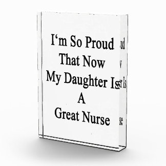 I'm So Proud That Now My Daughter Is A Great Nurse Acrylic Award
