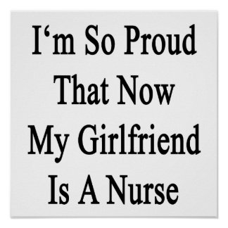 I'm So Proud That Now My Girlfriend Is A Nurse Poster