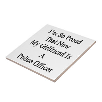 I'm So Proud That Now My Girlfriend Is A Police Of Small Square Tile