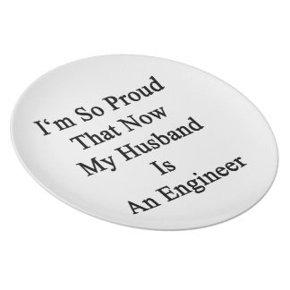 I'm So Proud That Now My Husband Is An Engineer Plates