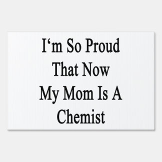 I'm So Proud That Now My Mom Is A Chemist Yard Sign