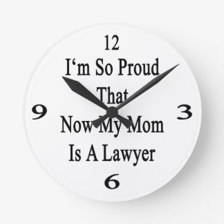 I'm So Proud That Now My Mom Is A Lawyer Round Clocks
