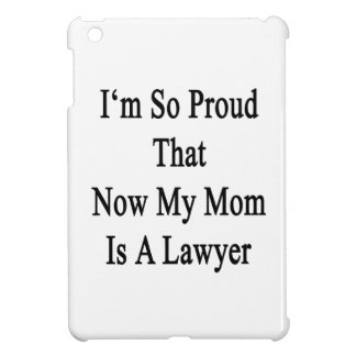 I'm So Proud That Now My Mom Is A Lawyer iPad Mini Cover