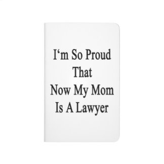 I'm So Proud That Now My Mom Is A Lawyer Journal