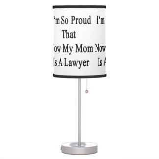I'm So Proud That Now My Mom Is A Lawyer Desk Lamps