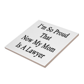 I'm So Proud That Now My Mom Is A Lawyer Small Square Tile