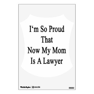 I'm So Proud That Now My Mom Is A Lawyer Room Sticker