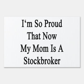 I'm So Proud That Now My Mom Is A Stockbroker Sign