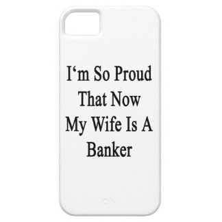I'm So Proud That Now My Wife Is A Banker iPhone 5 Case