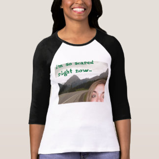 i'm so scared right now... tee shirt
