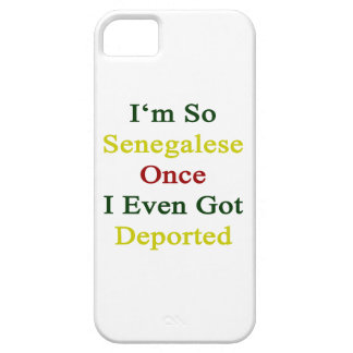 I'm So Senegalese Once I Even Got Deported iPhone 5 Case