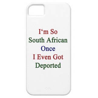I'm So South African Once I Even Got Deported iPhone 5 Cover