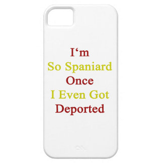 I'm So Spaniard Once I Even Got Deported iPhone 5 Case