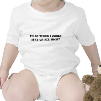 I'm so tired I could stay up all night. Funny Baby T Shirt