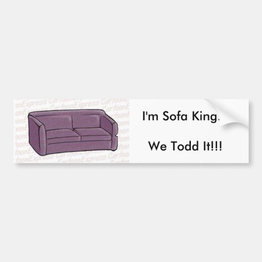 I M Sofa King We Todd It Bumper Stickers Zazzle
