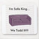I'm Sofa King...We Todd It!!! Mouse Pad