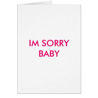 IM SORRY BABY GREETING CARD