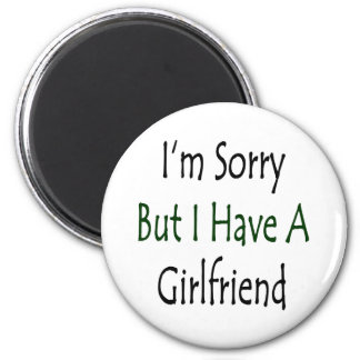 I'm Sorry But I Have A Girlfriend 2 Inch Round Magnet