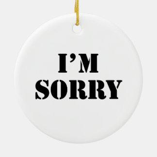 I'M Sorry Ceramic Ornament
