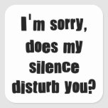 I'm sorry, does my silence disturb you? square stickers