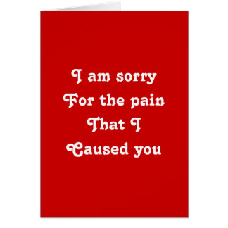 I'm sorry for the pain that I caused you Card