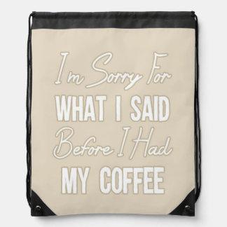 I'm Sorry For What I Said Before I Had My Coffee Drawstring Backpack