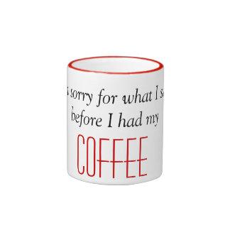 I'm sorry for what I said before I had my Coffee Ringer Coffee Mug