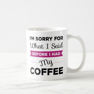 I'm Sorry For What I Said Before I Had My Coffee Coffee Mug