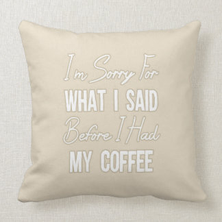 I'm Sorry For What I Said Before I Had My Coffee Throw Pillow