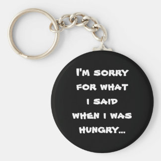 I'm sorry for what  i said when i was  hungry ... basic round button keychain