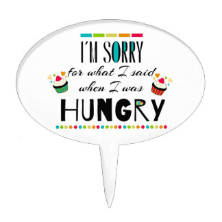 I'm Sorry for What I Said When I Was Hungry Cake Topper