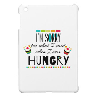 I'm Sorry for What I Said When I Was Hungry Cover For The iPad Mini