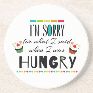 I'm Sorry for What I Said When I Was Hungry Drink Coaster