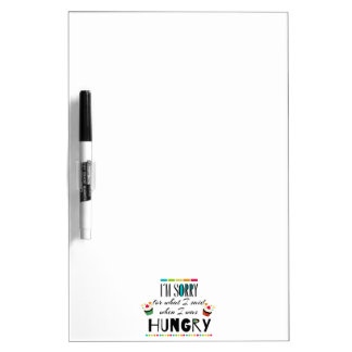 I'm Sorry for What I Said When I Was Hungry Dry-Erase Board